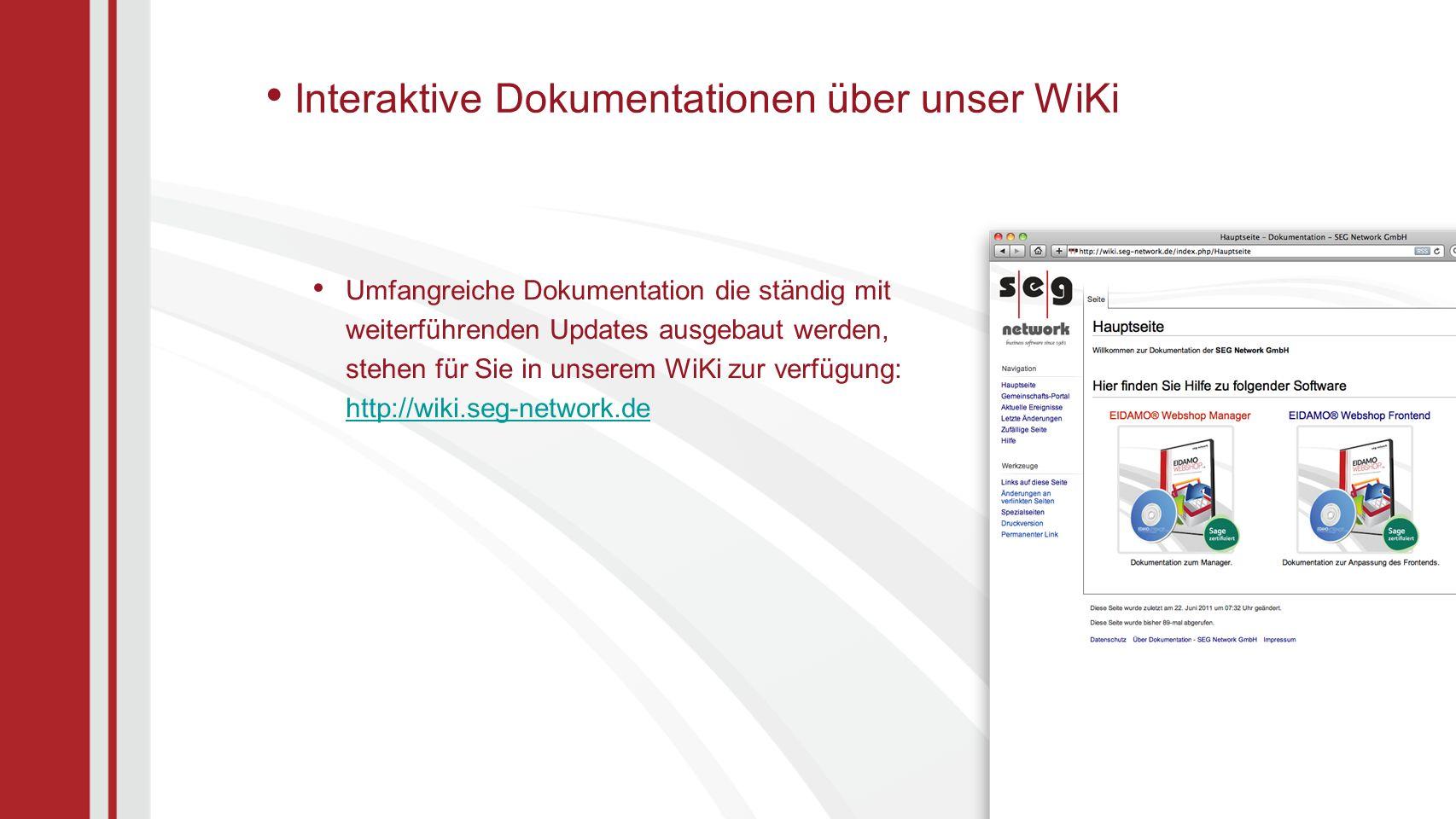Interaktive Dokumentationen über unser WiKi Umfangreiche Dokumentation die ständig mit weiterführenden Updates ausgebaut werden, stehen für Sie in unserem WiKi zur verfügung: http://wiki.seg-network.de