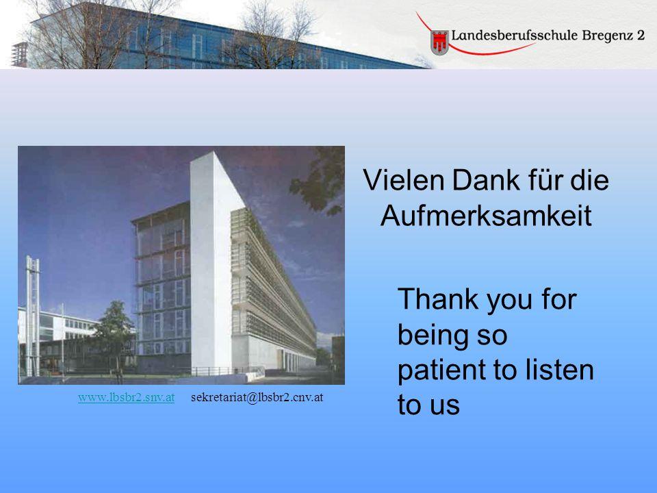 Vielen Dank für die Aufmerksamkeit www.lbsbr2.snv.at www.lbsbr2.snv.at sekretariat@lbsbr2.cnv.at Thank you for being so patient to listen to us