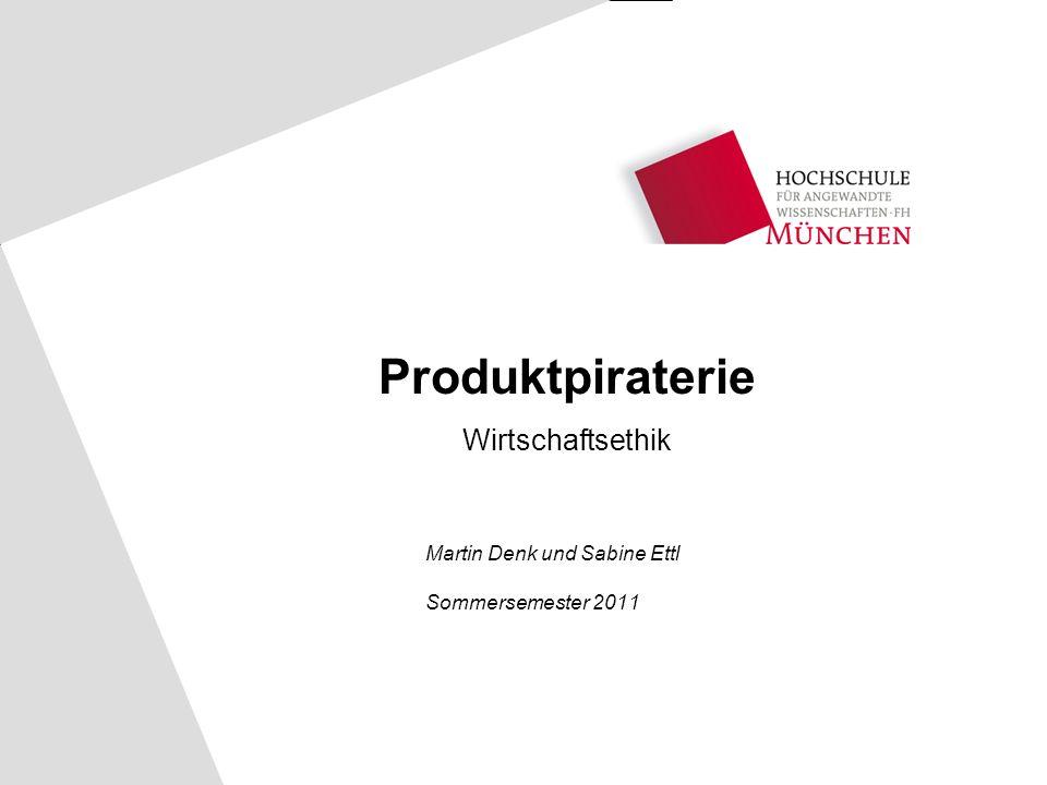 Martin Denk und Sabine Ettl Sommersemester 2011 Produktpiraterie Wirtschaftsethik