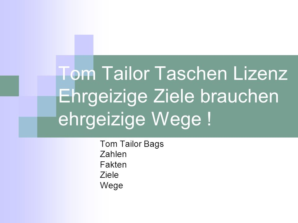 Tom Tailor Taschen Lizenz Ehrgeizige Ziele brauchen ehrgeizige Wege ! Tom Tailor Bags Zahlen Fakten Ziele Wege