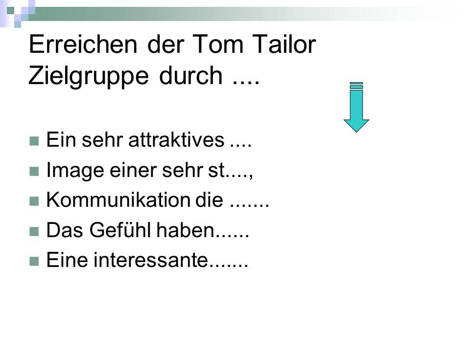 Erreichen der Tom Tailor Zielgruppe durch.... Ein sehr attraktives.... Image einer sehr st...., Kommunikation die....... Das Gefühl haben...... Eine i