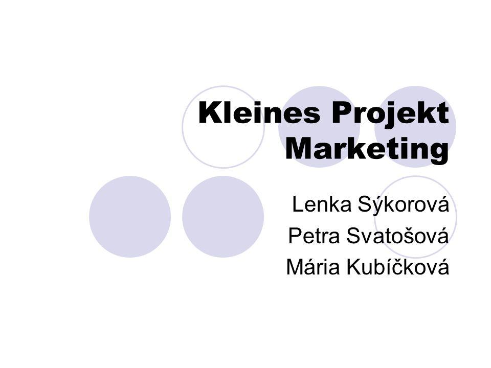 Kleines Projekt Marketing Lenka Sýkorová Petra Svatošová Mária Kubíčková