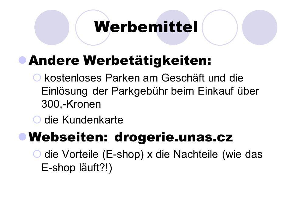 Werbemittel Andere Werbetätigkeiten: kostenloses Parken am Geschäft und die Einlösung der Parkgebühr beim Einkauf über 300,-Kronen die Kundenkarte Webseiten: drogerie.unas.cz die Vorteile (E-shop) x die Nachteile (wie das E-shop läuft !)