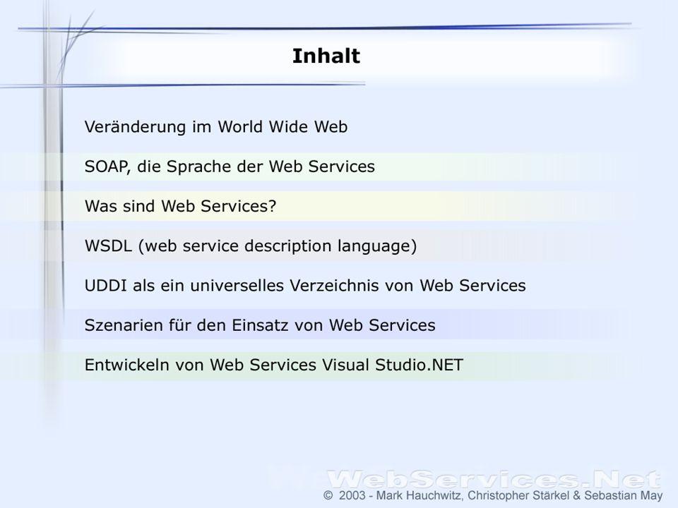 Inhalt Veränderung im World Wide Web SOAP, die Sprache der Web Services Was sind Web Services? WSDL (web service description language) für die Beschre