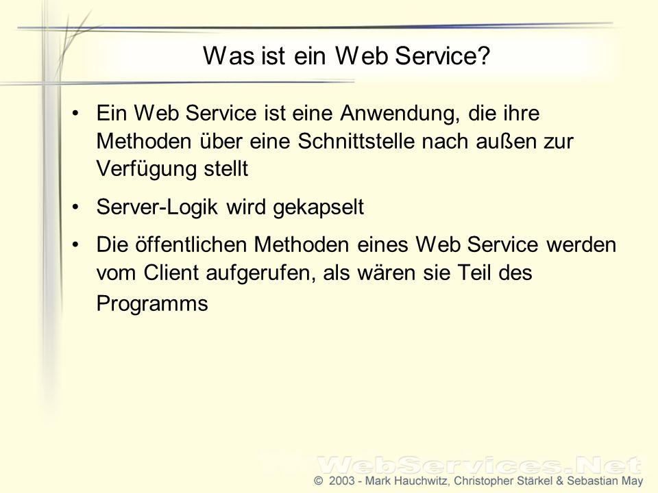 Was ist ein Web Service? Ein Web Service ist eine Anwendung, die ihre Methoden über eine Schnittstelle nach außen zur Verfügung stellt Server-Logik wi