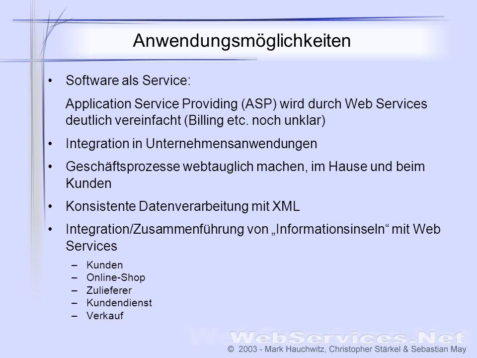 Anwendungsmöglichkeiten Software als Service: Application Service Providing (ASP) wird durch Web Services deutlich vereinfacht (Billing etc. noch unkl