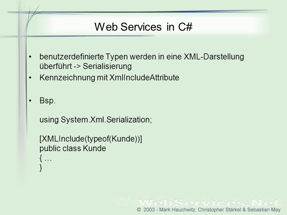 Web Services in C# benutzerdefinierte Typen werden in eine XML-Darstellung überführt -> Serialisierung Kennzeichnung mit XmlIncludeAttribute Bsp.