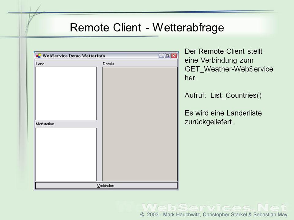 Remote Client - Wetterabfrage Der Remote-Client stellt eine Verbindung zum GET_Weather-WebService her. Aufruf: List_Countries() Es wird eine Länderlis