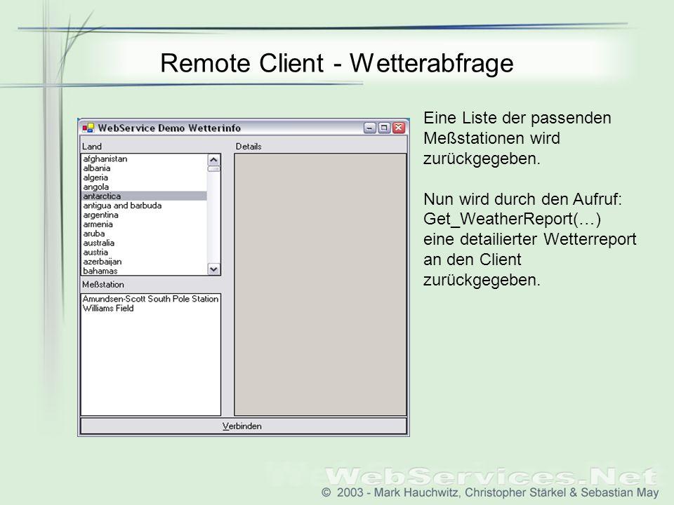 Remote Client - Wetterabfrage Eine Liste der passenden Meßstationen wird zurückgegeben. Nun wird durch den Aufruf: Get_WeatherReport(…) eine detailier