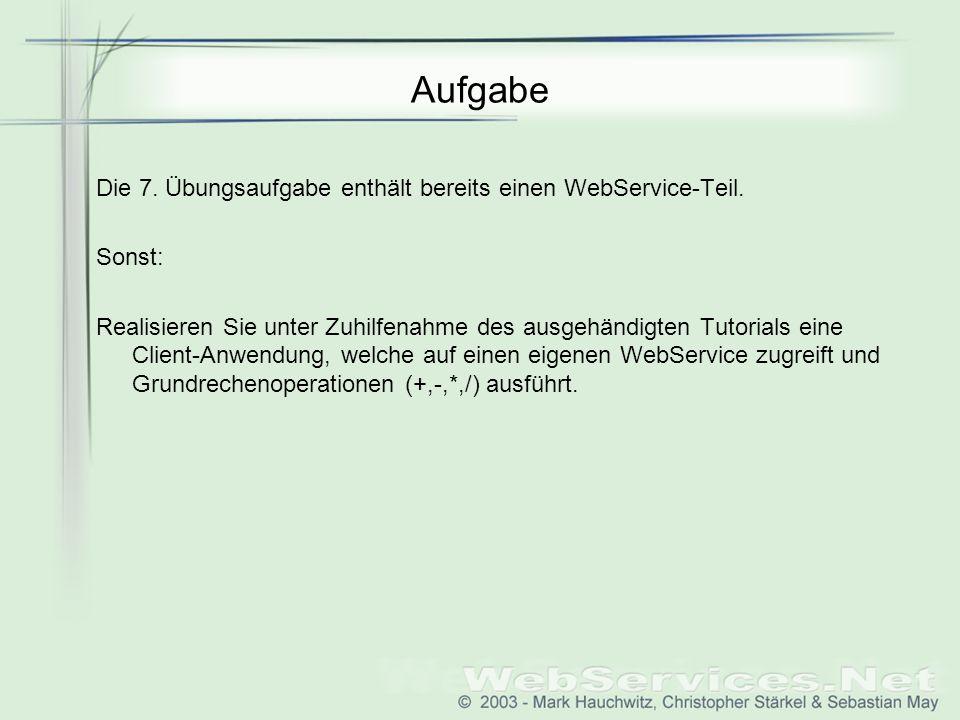 Aufgabe Die 7. Übungsaufgabe enthält bereits einen WebService-Teil. Sonst: Realisieren Sie unter Zuhilfenahme des ausgehändigten Tutorials eine Client
