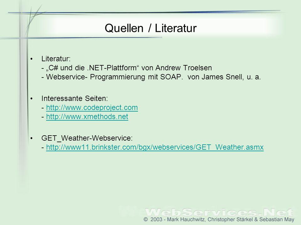 Quellen / Literatur Literatur: - C# und die.NET-Plattform von Andrew Troelsen - Webservice- Programmierung mit SOAP. von James Snell, u. a. Interessan