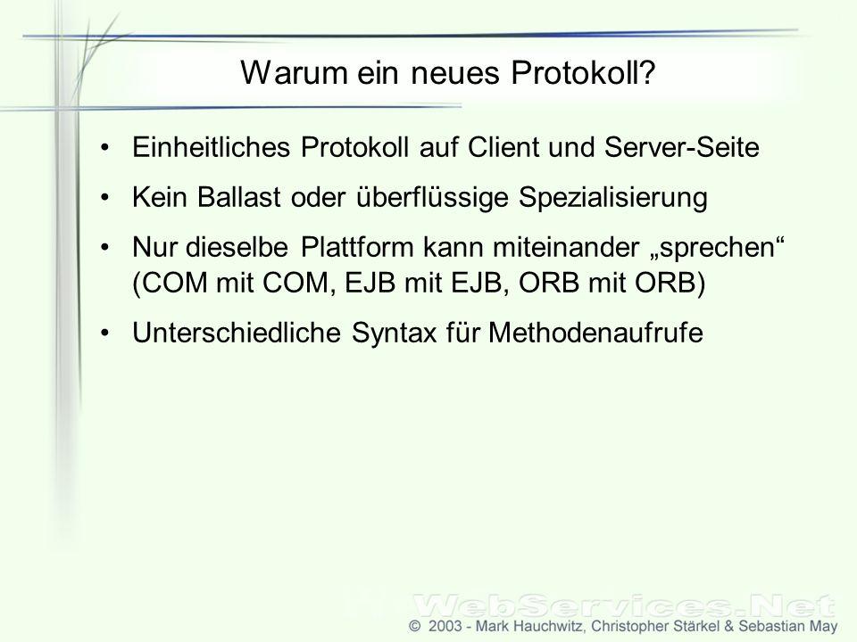 Warum ein neues Protokoll? Einheitliches Protokoll auf Client und Server-Seite Kein Ballast oder überflüssige Spezialisierung Nur dieselbe Plattform k