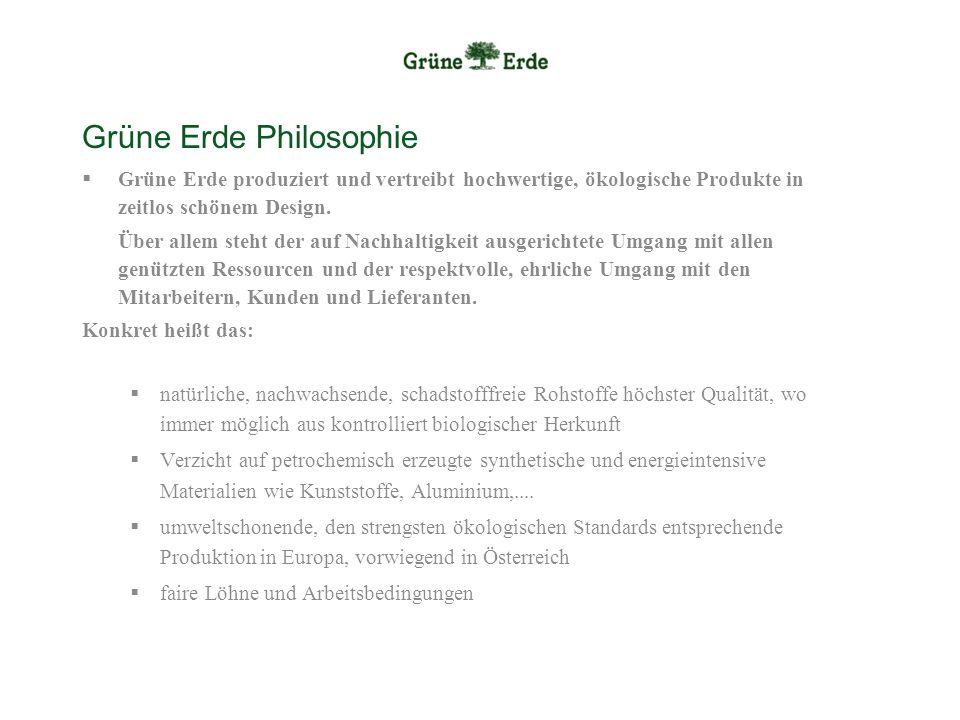 Grüne Erde Philosophie Grüne Erde produziert und vertreibt hochwertige, ökologische Produkte in zeitlos schönem Design. Über allem steht der auf Nachh