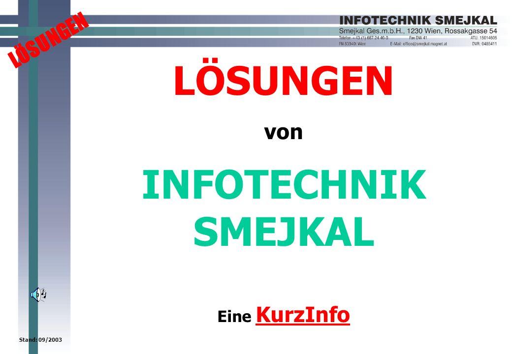 LÖSUNGEN Stand: 09/2003 LÖSUNGEN von INFOTECHNIK SMEJKAL Eine KurzInfo