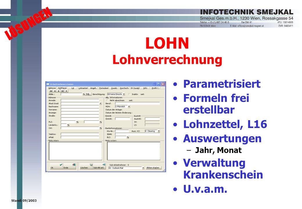 LÖSUNGEN Stand: 09/2003 LOHN Lohnverrechnung Parametrisiert Formeln frei erstellbar Lohnzettel, L16 Auswertungen –Jahr, Monat Verwaltung Krankenschein