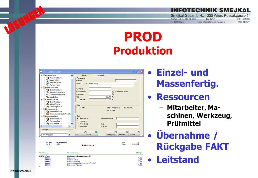 LÖSUNGEN Stand: 09/2003 PROD Produktion Einzel- und Massenfertig. Ressourcen –Mitarbeiter, Ma- schinen, Werkzeug, Prüfmittel Übernahme / Rückgabe FAKT