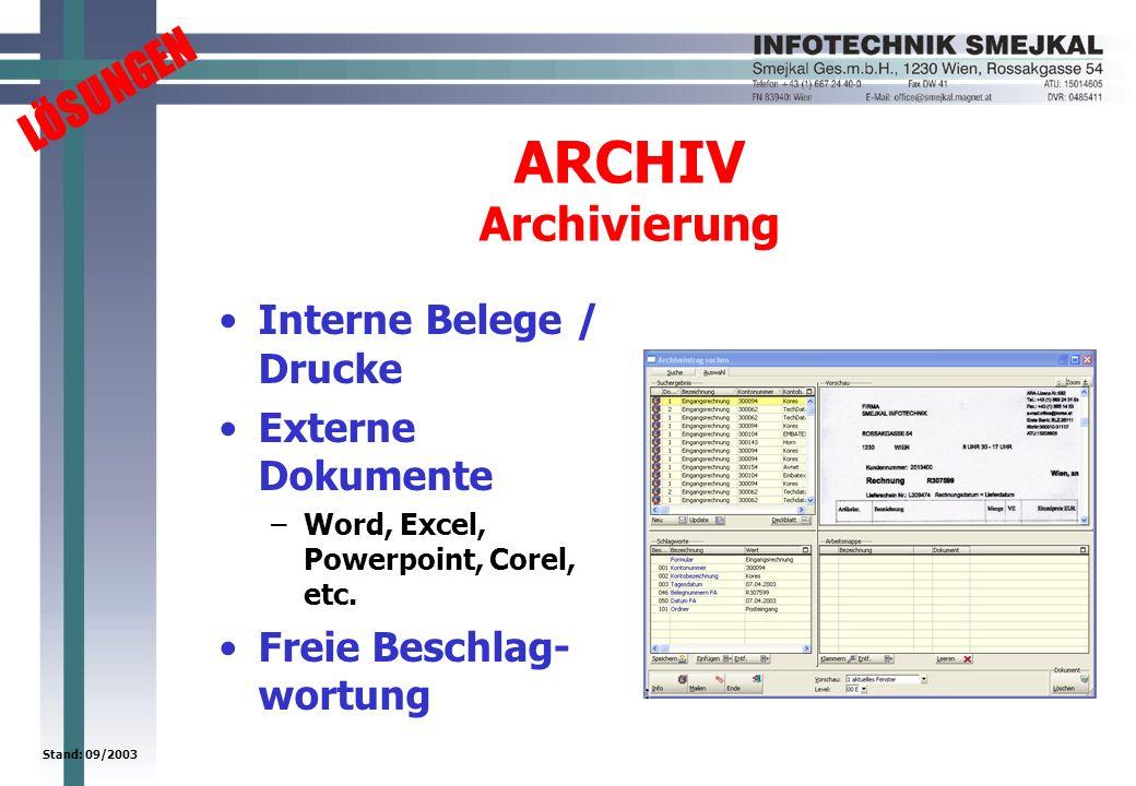 LÖSUNGEN Stand: 09/2003 ARCHIV Archivierung Interne Belege / Drucke Externe Dokumente –Word, Excel, Powerpoint, Corel, etc. Freie Beschlag- wortung