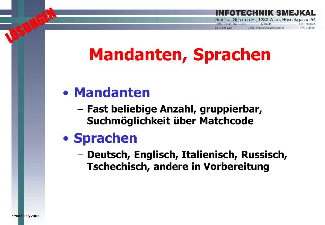 LÖSUNGEN Stand: 09/2003 Mandanten, Sprachen Mandanten –Fast beliebige Anzahl, gruppierbar, Suchmöglichkeit über Matchcode Sprachen –Deutsch, Englisch,