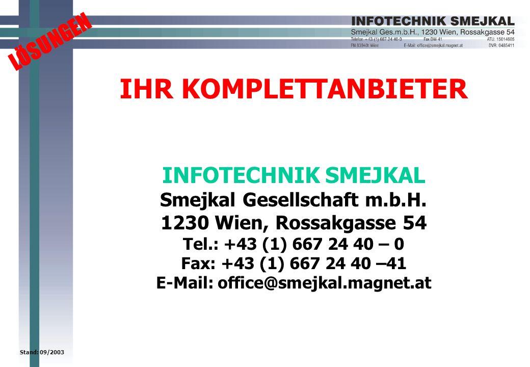 LÖSUNGEN Stand: 09/2003 IHR KOMPLETTANBIETER INFOTECHNIK SMEJKAL Smejkal Gesellschaft m.b.H. 1230 Wien, Rossakgasse 54 Tel.: +43 (1) 667 24 40 – 0 Fax