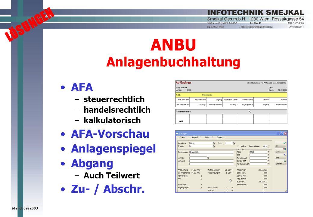 LÖSUNGEN Stand: 09/2003 ANBU Anlagenbuchhaltung AFA –steuerrechtlich –handelsrechtlich –kalkulatorisch AFA-Vorschau Anlagenspiegel Abgang –Auch Teilwert Zu- / Abschr.