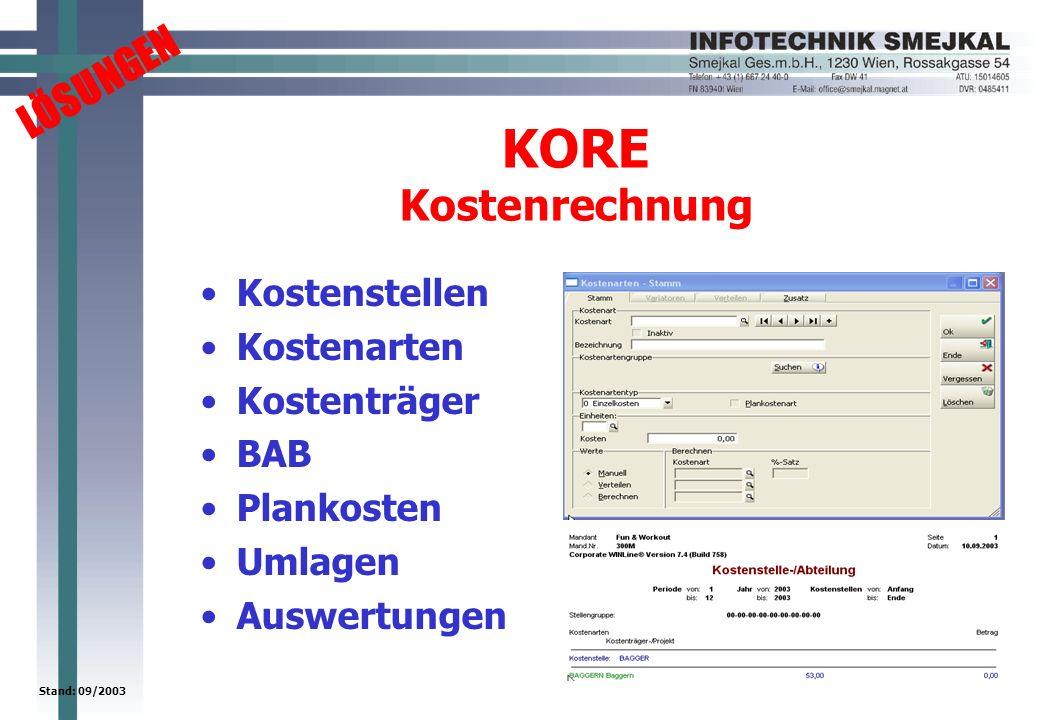 LÖSUNGEN Stand: 09/2003 KORE Kostenrechnung Kostenstellen Kostenarten Kostenträger BAB Plankosten Umlagen Auswertungen