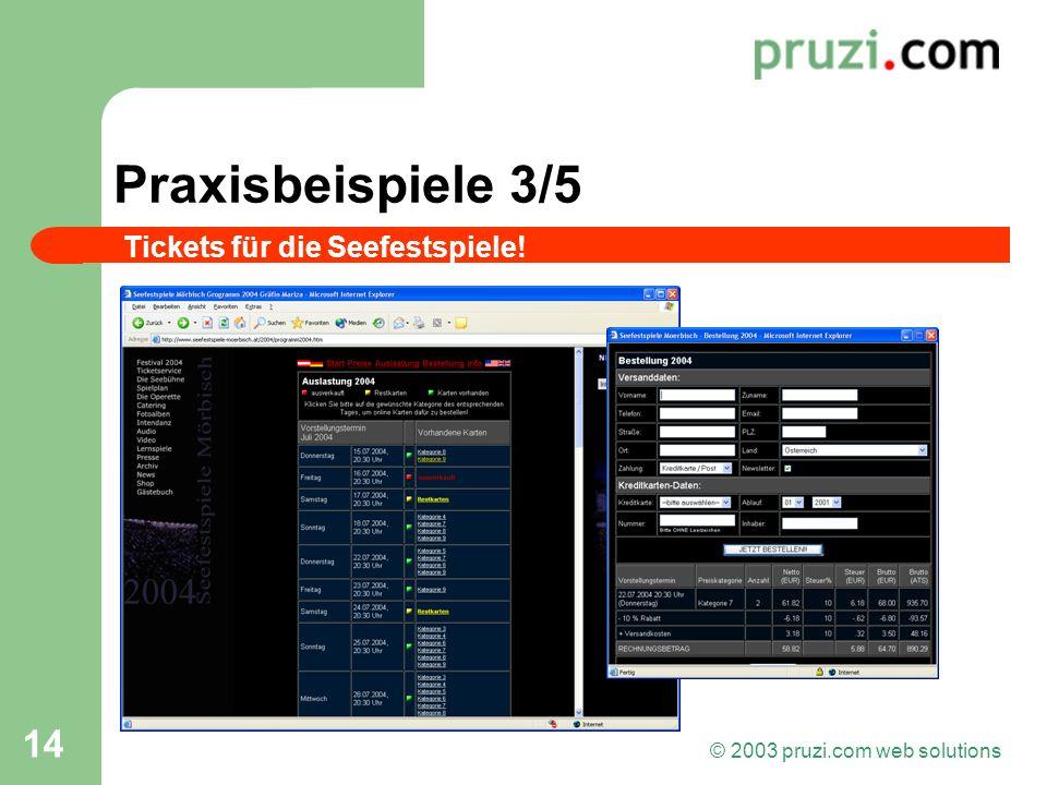 © 2003 pruzi.com web solutions 14 Praxisbeispiele 3/5 Tickets für die Seefestspiele!