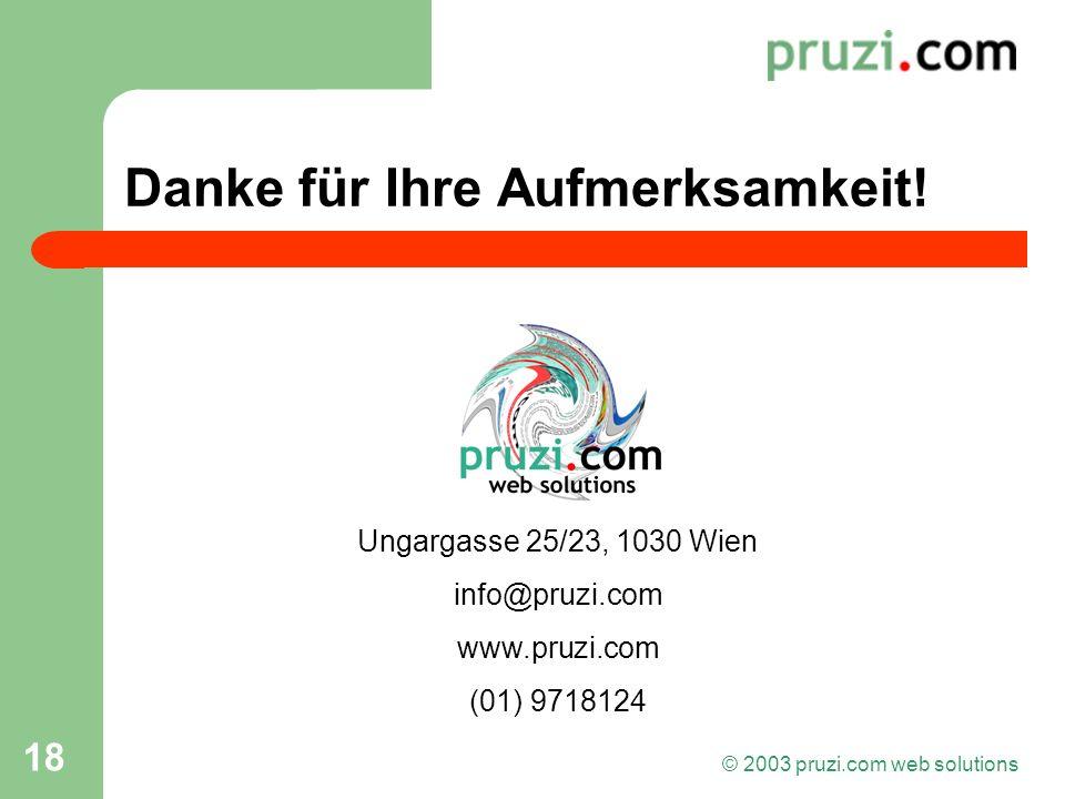 © 2003 pruzi.com web solutions 18 Danke für Ihre Aufmerksamkeit! Ungargasse 25/23, 1030 Wien info@pruzi.com www.pruzi.com (01) 9718124