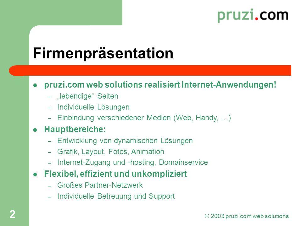 © 2003 pruzi.com web solutions 2 Firmenpräsentation pruzi.com web solutions realisiert Internet-Anwendungen! – lebendige Seiten – Individuelle Lösunge