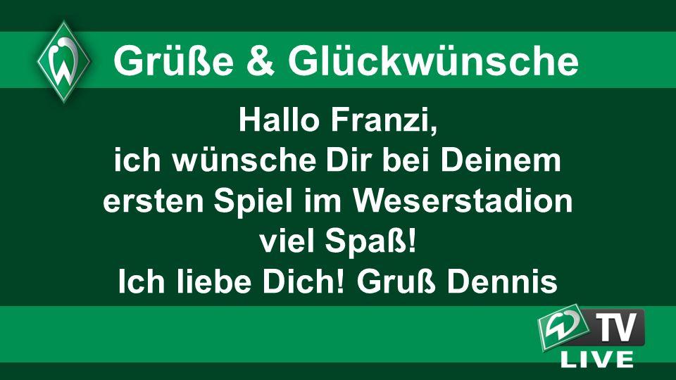 Hallo Franzi, ich wünsche Dir bei Deinem ersten Spiel im Weserstadion viel Spaß.