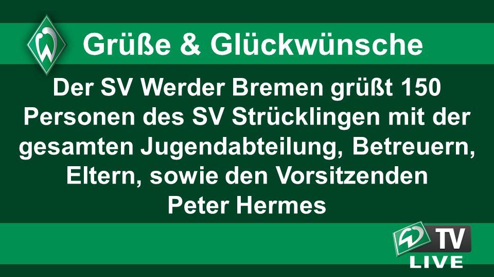 Der SV Werder Bremen grüßt 150 Personen des SV Strücklingen mit der gesamten Jugendabteilung, Betreuern, Eltern, sowie den Vorsitzenden Peter Hermes Grüße & Glückwünsche
