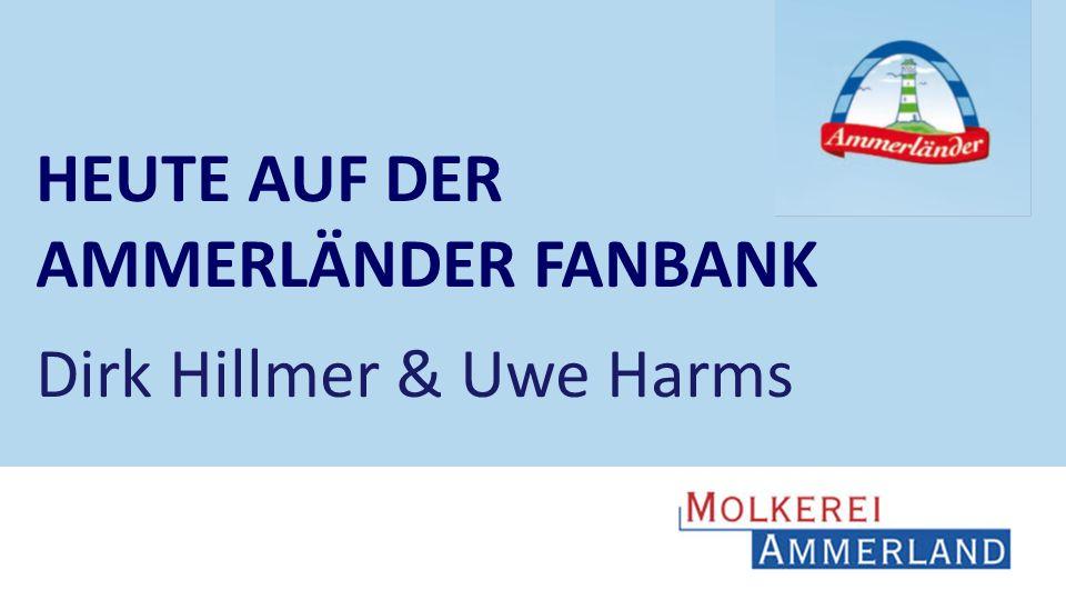 HEUTE AUF DER AMMERLÄNDER FANBANK Dirk Hillmer & Uwe Harms