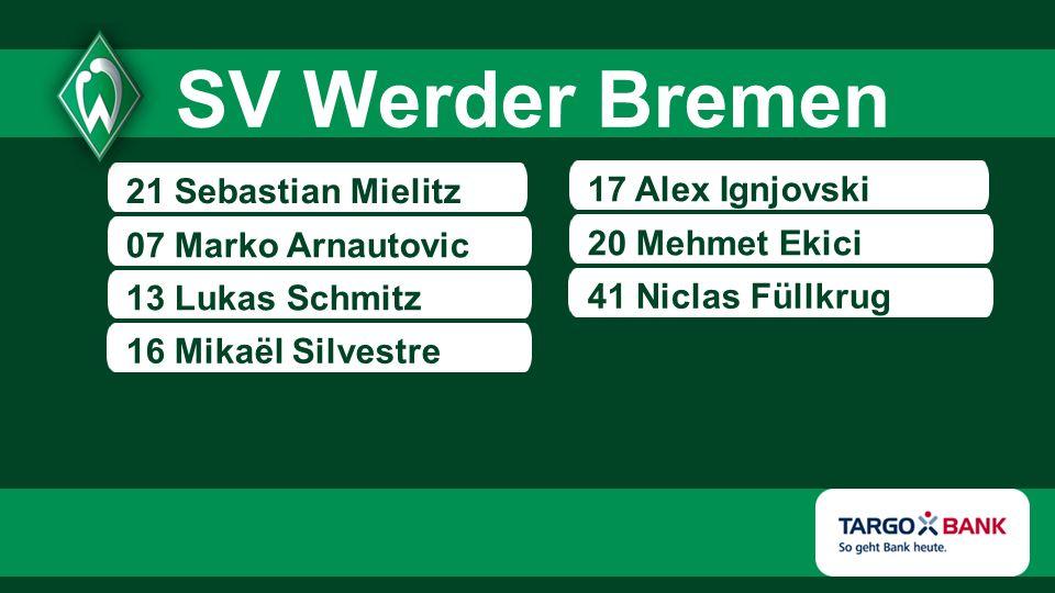 21 Sebastian Mielitz 07 Marko Arnautovic 13 Lukas Schmitz 17 Alex Ignjovski 20 Mehmet Ekici SV Werder Bremen 16 Mikaël Silvestre 41 Niclas Füllkrug