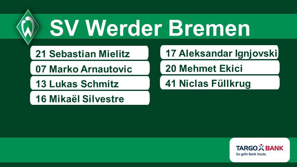 21 Sebastian Mielitz 07 Marko Arnautovic 13 Lukas Schmitz 17 Aleksandar Ignjovski 20 Mehmet Ekici SV Werder Bremen 16 Mikaël Silvestre 41 Niclas Füllkrug