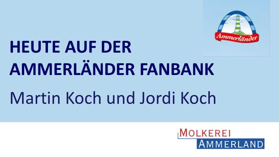 HEUTE AUF DER AMMERLÄNDER FANBANK Martin Koch und Jordi Koch