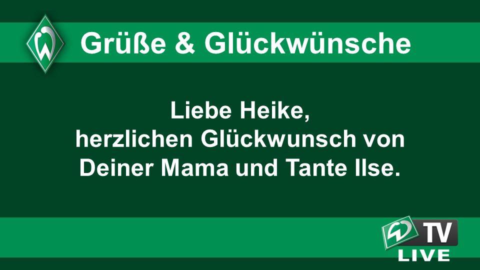 Liebe Heike, herzlichen Glückwunsch von Deiner Mama und Tante Ilse. Grüße & Glückwünsche