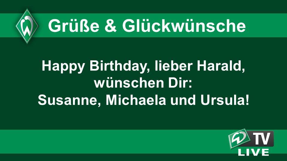 Happy Birthday, lieber Harald, wünschen Dir: Susanne, Michaela und Ursula! Grüße & Glückwünsche