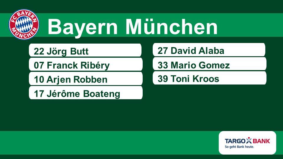 22 Jörg Butt 07 Franck Ribéry 10 Arjen Robben 27 David Alaba 33 Mario Gomez 17 Jérôme Boateng 39 Toni Kroos Bayern München