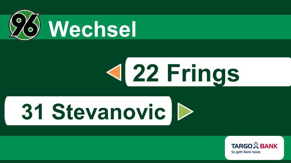 s 31 Stevanovic Wechsel 22 Frings
