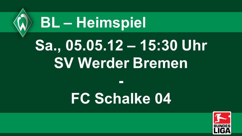 BL – Heimspiel Sa., 05.05.12 – 15:30 Uhr SV Werder Bremen - FC Schalke 04