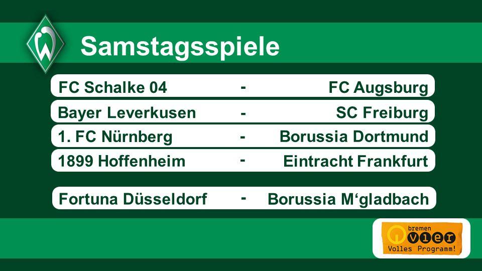 FC Augsburg SC FreiburgBayer Leverkusen 1. FC Nürnberg Borussia Dortmund 1899 Hoffenheim - - Eintracht Frankfurt Samstagsspiele - - FC Schalke 04 - Fo