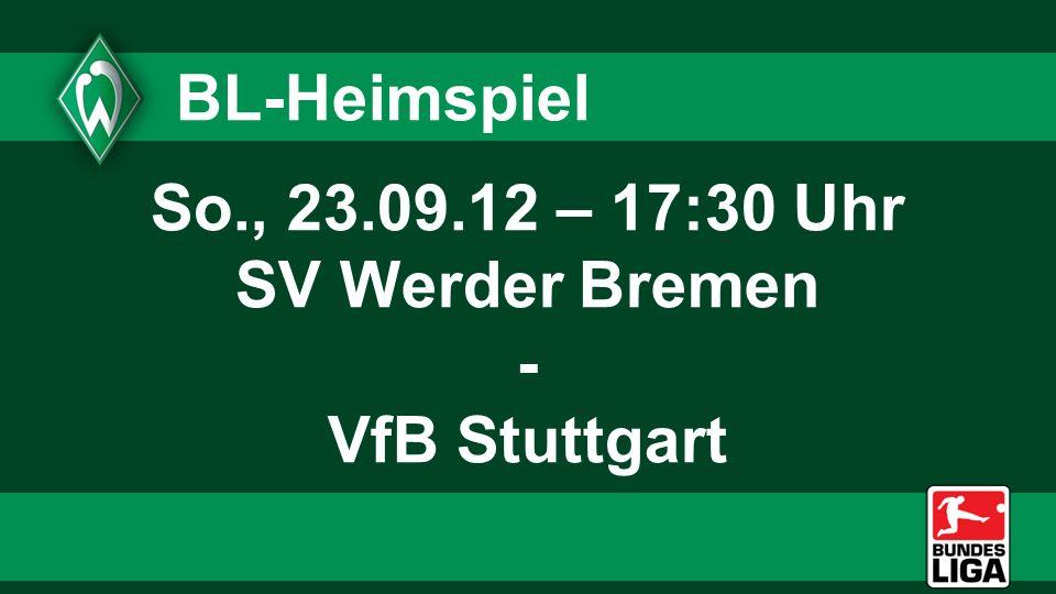 BL-Heimspiel So., 23.09.12 – 17:30 Uhr SV Werder Bremen - VfB Stuttgart
