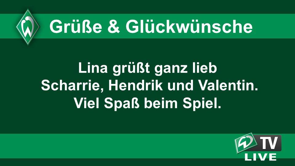 Lina grüßt ganz lieb Scharrie, Hendrik und Valentin. Viel Spaß beim Spiel. Grüße & Glückwünsche