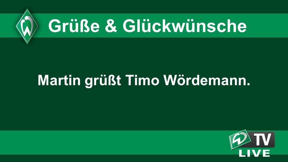 Martin grüßt Timo Wördemann. Grüße & Glückwünsche