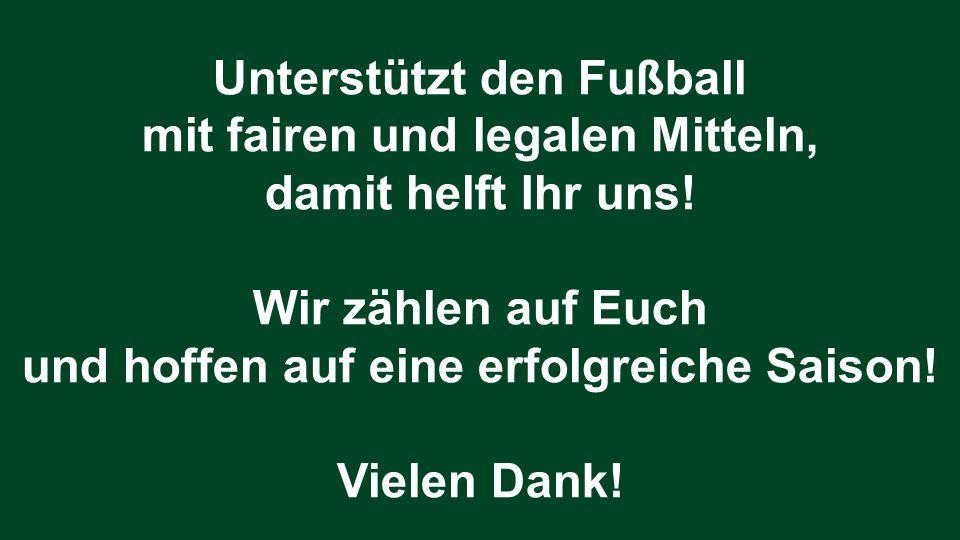 Unterstützt den Fußball mit fairen und legalen Mitteln, damit helft Ihr uns! Wir zählen auf Euch und hoffen auf eine erfolgreiche Saison! Vielen Dank!