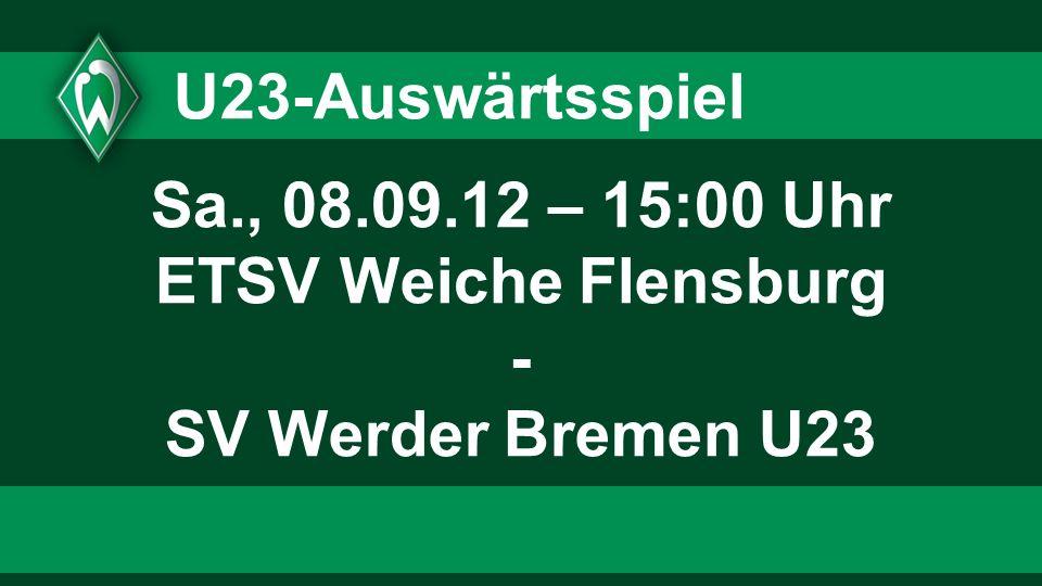 U23-Auswärtsspiel Sa., 08.09.12 – 15:00 Uhr ETSV Weiche Flensburg - SV Werder Bremen U23