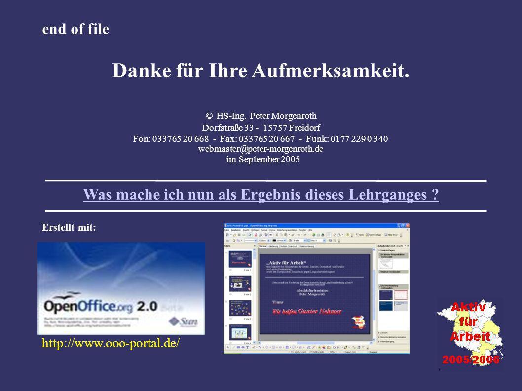 end of file Danke für Ihre Aufmerksamkeit. © HS-Ing. Peter Morgenroth Dorfstraße 33 - 15757 Freidorf Fon: 033765 20 668 - Fax: 033765 20 667 - Funk: 0
