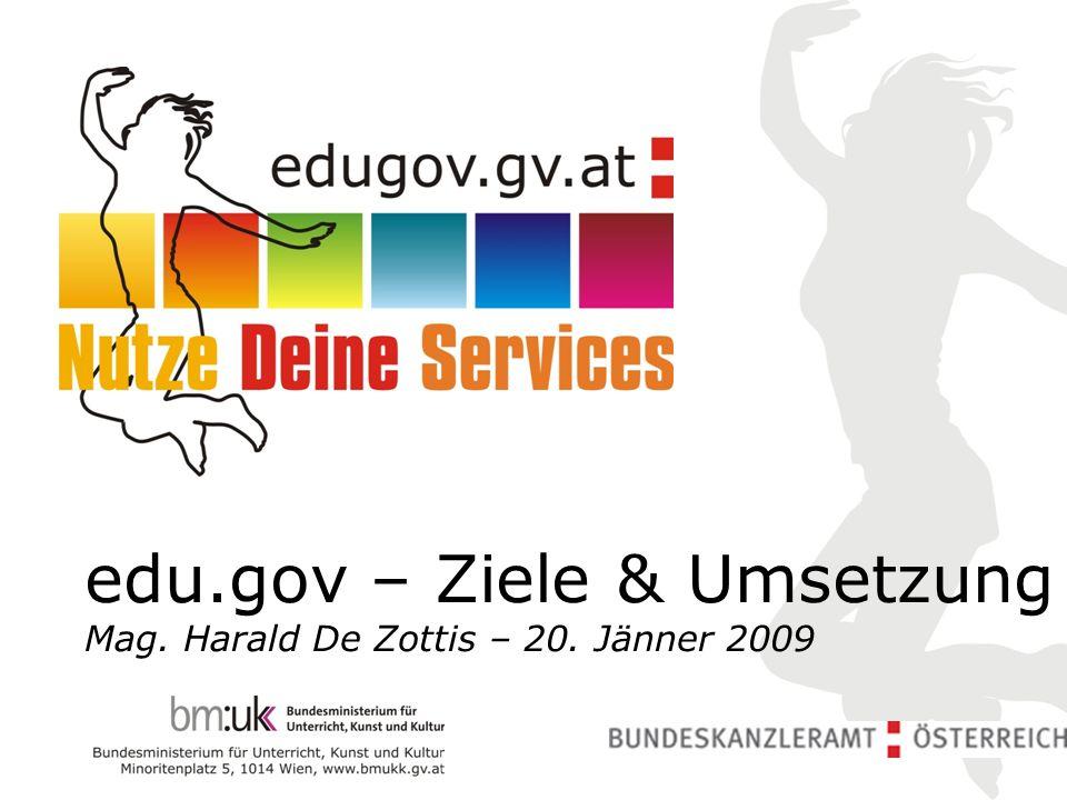 edu.gov – Ziele & Umsetzung Mag. Harald De Zottis – 20. Jänner 2009