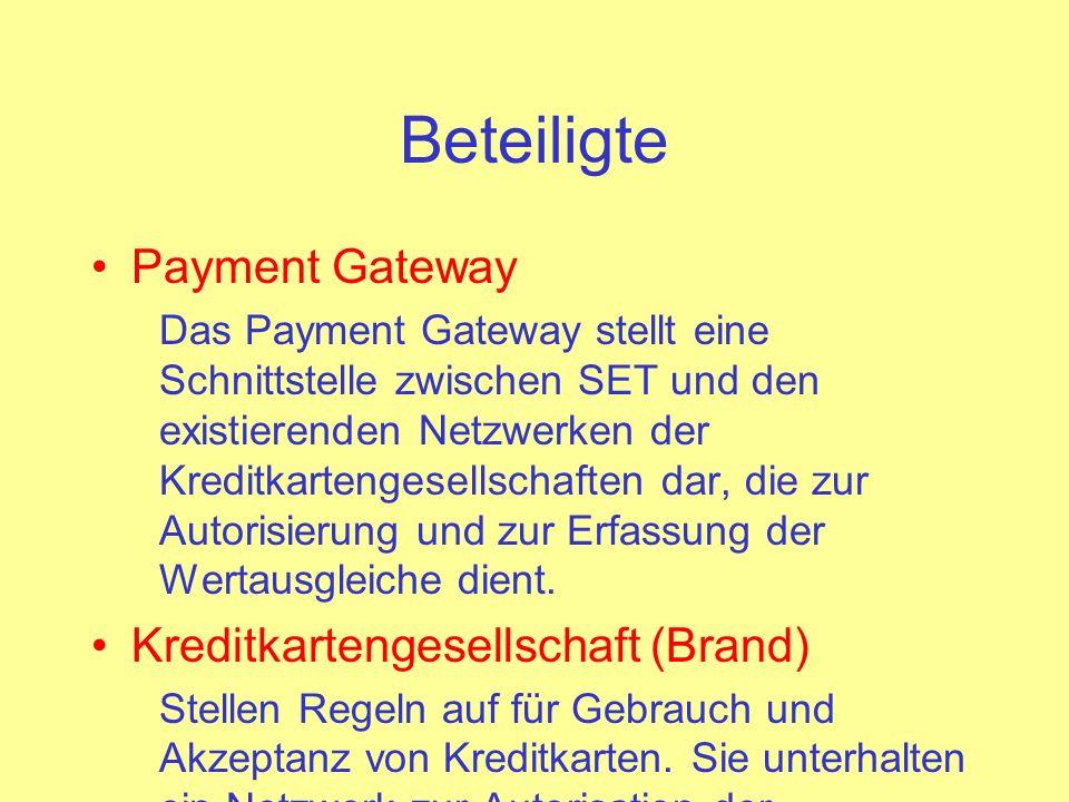 Beteiligte Payment Gateway Das Payment Gateway stellt eine Schnittstelle zwischen SET und den existierenden Netzwerken der Kreditkartengesellschaften