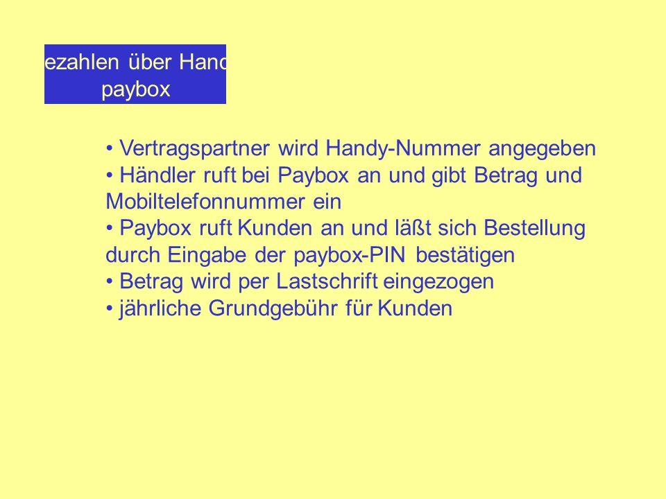 Bezahlen über Handy paybox Vertragspartner wird Handy-Nummer angegeben Händler ruft bei Paybox an und gibt Betrag und Mobiltelefonnummer ein Paybox ru
