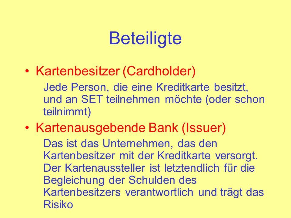 Beteiligte Händler (Merchant) Jede Institution, die Waren oder Dienstleistungen (Service) im Internet anbietet und sie an Kartenbesitzer verkaufen möchte Bank des Händlers (Acquirer) Der Acquirer besorgt die Kartenautorisierung und die Erfassung und Transferierung der Bezahlung für die Händler.